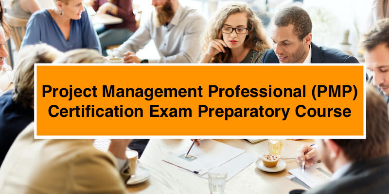 Project Management Professional (PMP) Certification Exam Preparatory Course